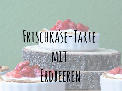 Purer Genuss… Frischkäse-Tarte mit Erdbeeren